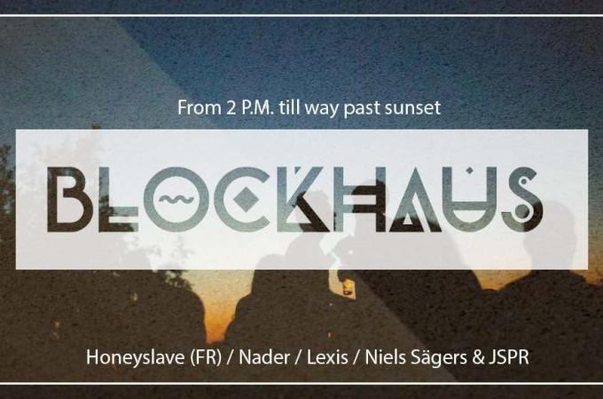[+]'BLOCKHAUS SUNSET'[+] [-]Honey Slave ^fr^ + Nader ^b^ + Lexis ^b^ + Niels Sägers & JSPR ^b^[-]